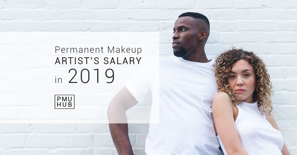 What Is an Average Permanent Makeup Artist's Salary in 2019? by pmuhub.com