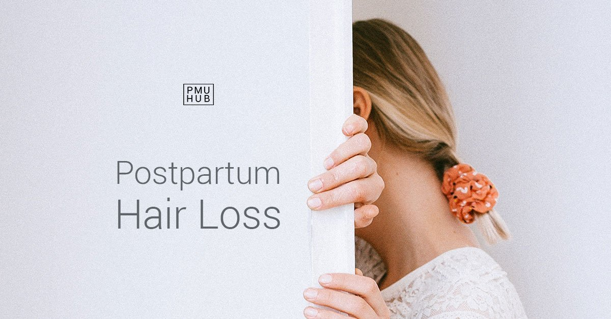 Postpartum Hair Loss: What Causes it and How to Overcome it? by pmuhub.com