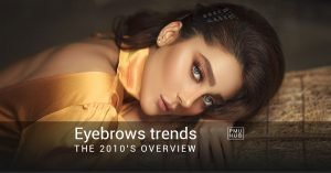 The Biggest Eyebrow Trends of the Last Decade - the 2010's Overview by pmuhub.com