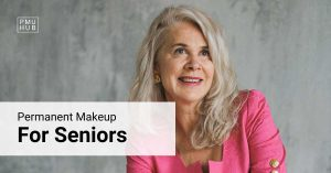 Permanent Makeup for Seniors: Is There an Age Limit for PMU?