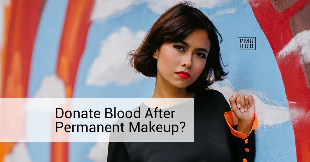 Can I Donate Blood After Permanent Makeup Treatment? by pmuhub.com