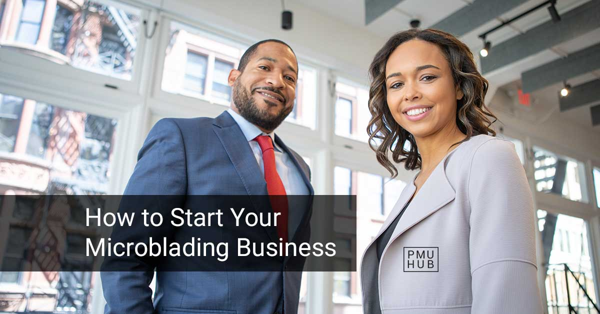 How to Start Your Microblading Business - A Complete Guide