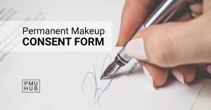 Permanent Makeup Consent Form: Why You Really Need One?