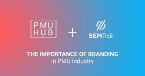 PMUHub and SEMRail - The Importance of Branding in PMU Industry