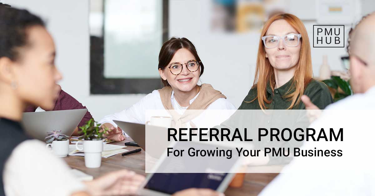 Referral Program – Ultimate Strategy for Growing Your PMU Business