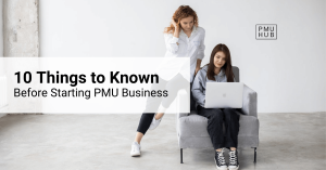 10 Things You Wish You'd Known Before You Started PMU Business