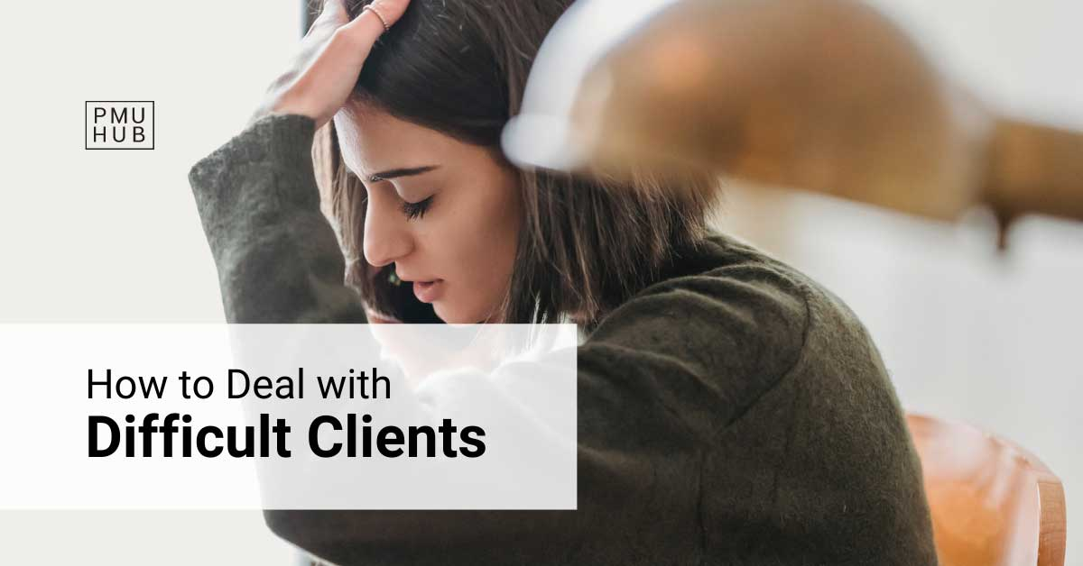 How to Deal with Difficult Clients in PMU Business