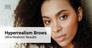 Hyperrealism Brows – The Newest Brow Treatment for Ultra-Realistic Results