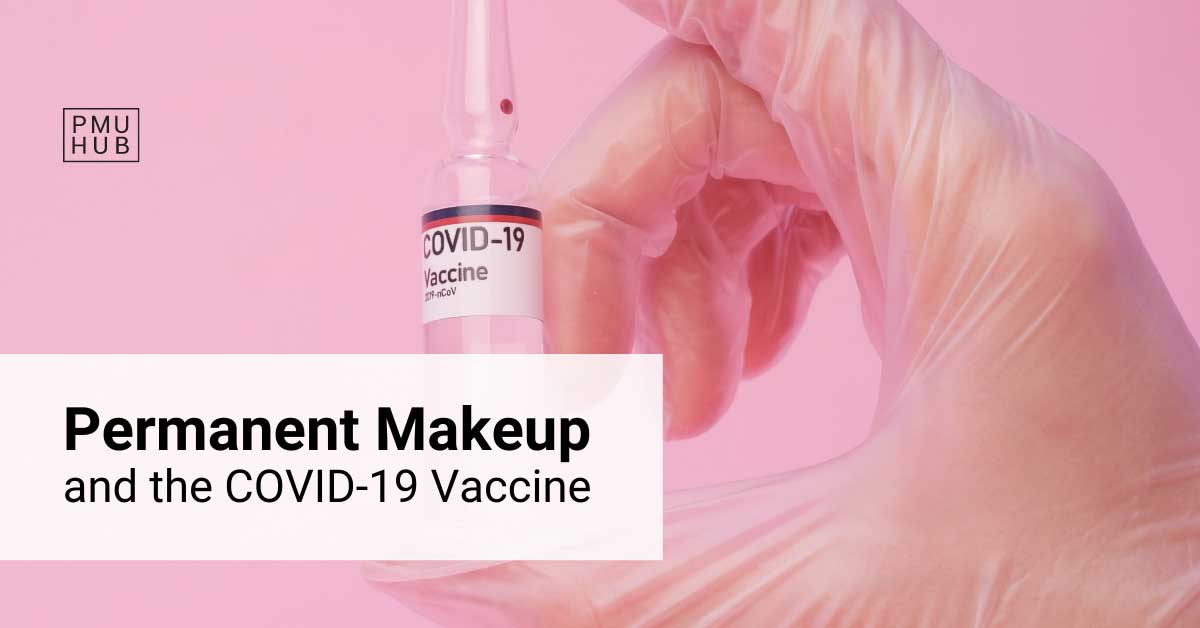 PMU and the COVID-19 Vaccine - When Is It Safe to Get Permanent Makeup?