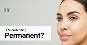 Is Microblading Permanent? No, it is not.