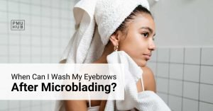 When Can I Wash My Eyebrows After Microblading And Extra Tips