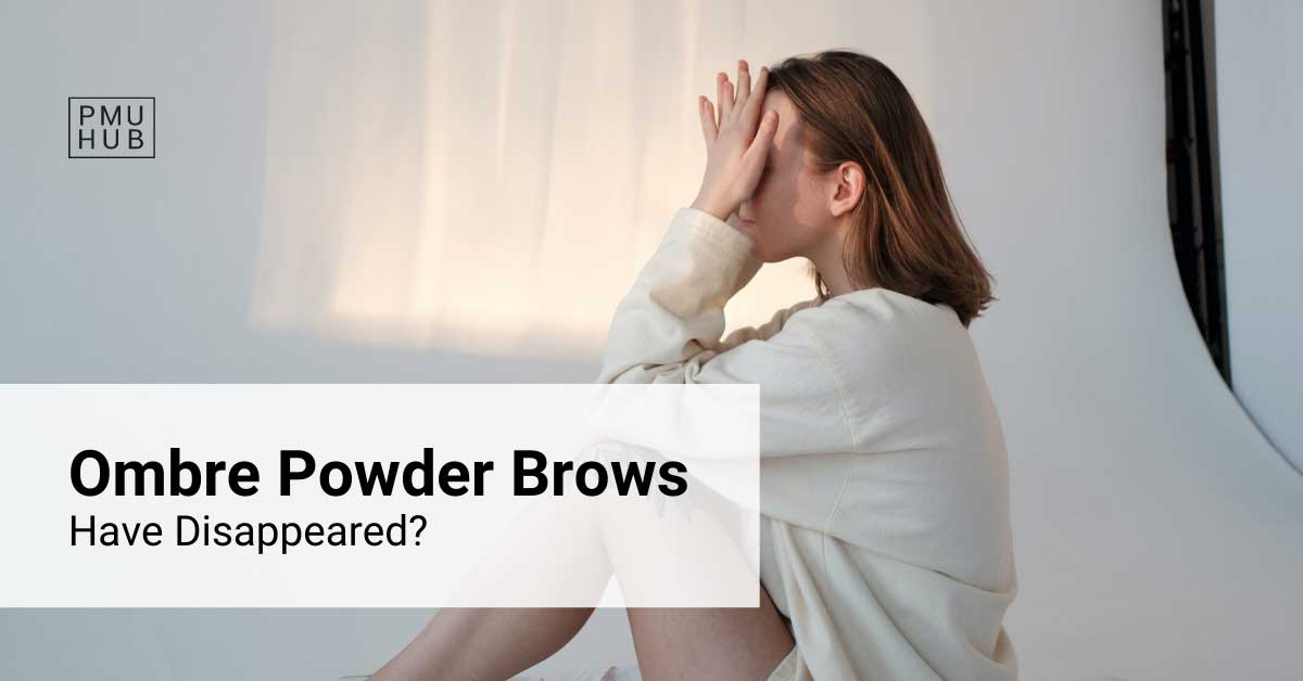 My Ombre Powder Brows Have Disappeared! Is It Normal and What Should I Do?