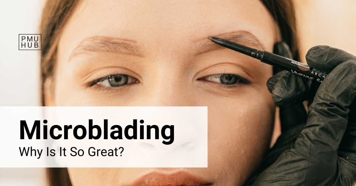 What Is Microblading and Why Is It So Great?