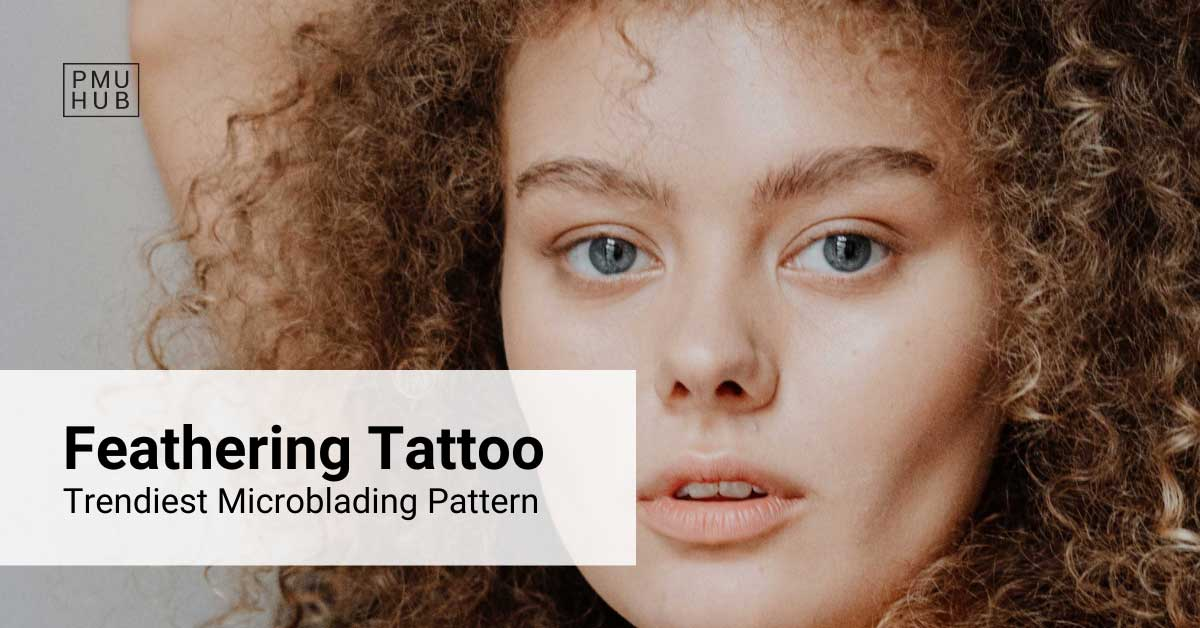Feathering Tattoo: The Trendiest Microblading Pattern ATM