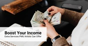 Boost Your PMU Income - Extra Services PMU Artists Can Offer