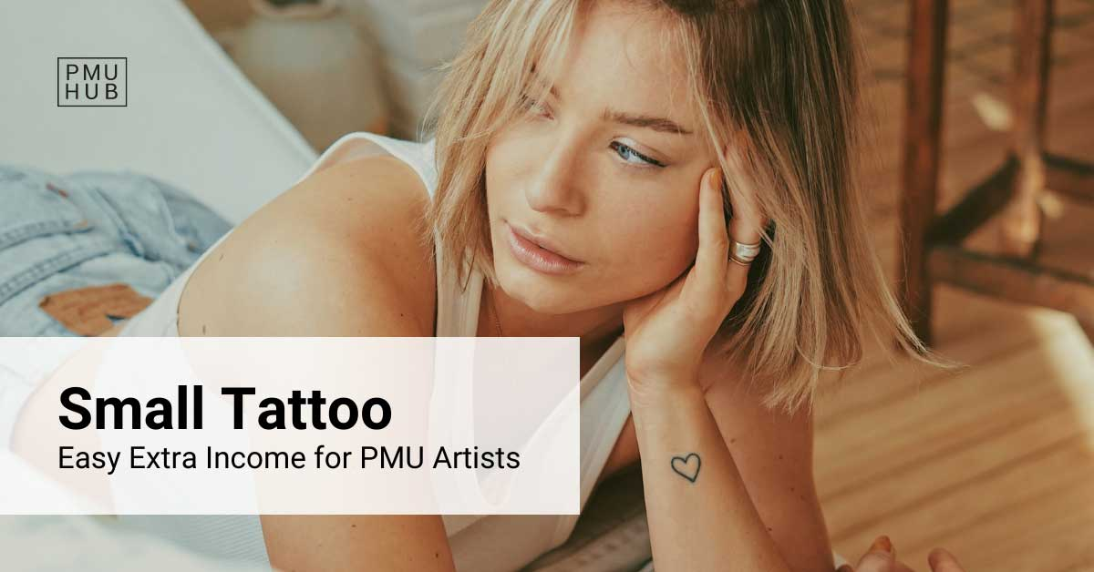 Small Tattoo - A Great Service for PMU Artists to Get More Money