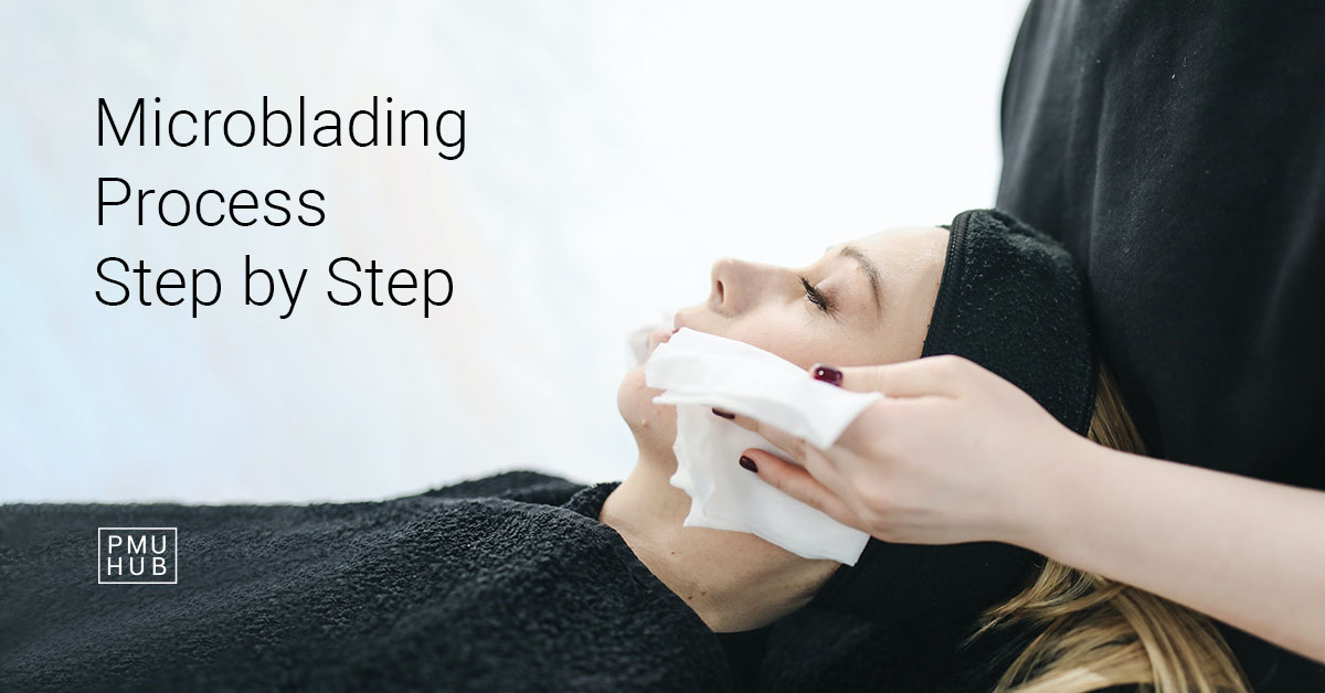 Microblading Process Step by Step: Find Out What to Expect